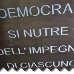 """""""La democrazia si nutre dell'impegno di ciascuno"""""""